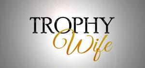 Trophy Wife: Moglie Trofeo